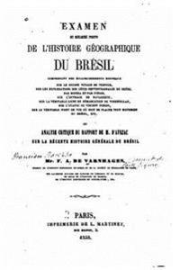 Examen de Quelques Points de L'Histoire Geographique Du Bresil, Ou, Analyse Critique Du Rapport de M. D'Avezac Sur La Recente Histoire Generale Du Bre