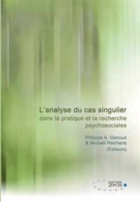 L'Analyse Du Cas Singulier Dans La Pratique Et La Recherche Psychosociales