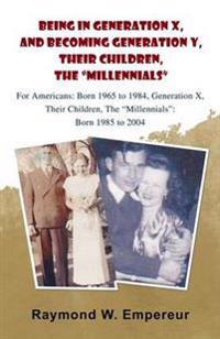 Being in Generation X and Becoming Generation Y, the Millennials