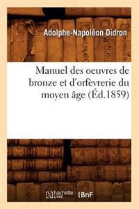 Manuel Des Oeuvres de Bronze Et d'Orf�vrerie Du Moyen �ge (�d.1859)