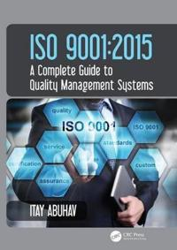 ISO 9001: 2015 - A Complete Guide to Quality Management Systems