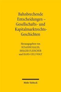 Bahnbrechende Entscheidungen - Gesellschafts- Und Kapitalmarktrechts-Geschichten: Sechstes Deutsch-Osterreichisch-Schweizerisches Symposium, Wien 21.-