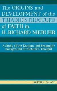 The Origins And Development of the Triadic Structure of Faith in H. Richard Niebuhr
