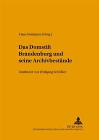 Das Domstift Brandenburg Und Seine Archivbestaende: Bearbeitet Von Wolfgang Schoeßler