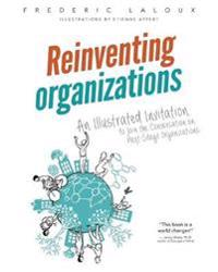 Reinventing Organizations: An Illustrated Invitation to Join the Conversation on Next-Stage Organizations