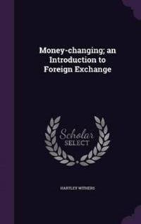 Money-Changing; An Introduction to Foreign Exchange