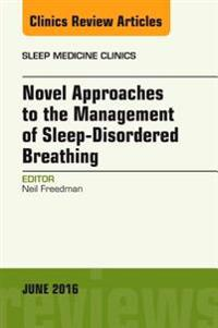 Novel Approaches to the Management of Sleep-Disordered Breathing, An Issue of Sleep Medicine Clinics, E-Book