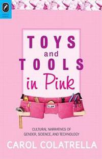 Toys and Tools in Pink: Cultural Narratives of Gender, Science, and Technology