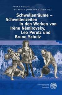 Schwellenraume - Schwellenzeiten Im Werk Von Irene Nemirovsky, Leo Perutz Und Bruno Schulz