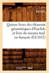 Quinze Livres Des Elements Geometriques D'Euclide Et Livre Du Mesme Trad. En Francois (Ed.1632)