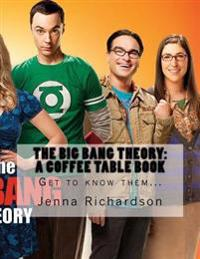 The Big Bang Theory: A Coffee Table Book: The Physics Geeks