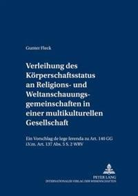 Verleihung Des Koerperschaftsstatus an Religions- Und Weltanschauungsgemeinschaften in Einer Multikulturellen Gesellschaft: Ein Vorschlag de Lege Fere