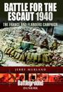 Battle for the Escaut 1940: The France and Flanders Campaign