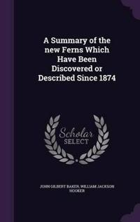 A Summary of the New Ferns Which Have Been Discovered or Described Since 1874