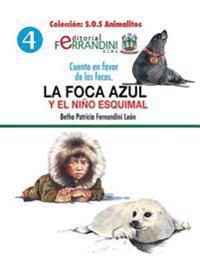 La Foca Azul y El Nino Esquimal: Cuento En Favor de Las Focas