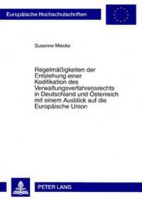 Regelmaeßigkeiten Der Entstehung Einer Kodifikation Des Verwaltungsverfahrensrechts in Deutschland Und Oesterreich Mit Einem Ausblick Auf Die Europaei