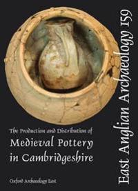 The Production and Distribution of Medieval Pottery in Cambridgeshire