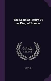 The Seals of Henry VI as King of France