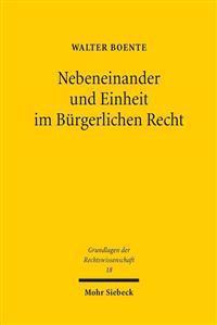 Nebeneinander Und Einheit Im Burgerlichen Recht: Zur Gliederung Des Rechtsstoffs Im Burgerlichen Gesetzbuch