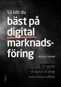 Så blir du bäst på digital marknadsföring : din guide till digital strategi med mätbar effekt