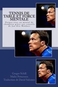 Tennis de Table Et Force Mentale: Forgez-Vous Un Mental de Champion Grâce À Jan-Ove Waldner