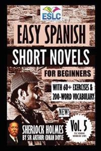 Easy Spanish Short Novels for Beginners with 60+ Exercises & 200-Word Vocabulary: Sherlock Holmes by Sir Arthur Conan Doyle