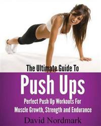 The Ultimate Guide to Pushups: For Beginners to Advanced Athletes, Over 65 Pushup Variations to Help You Build a Stronger, More Confident You!