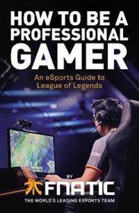 How to be a professional gamer - an esports guide to league of legends