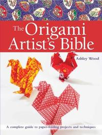 Origami artists bible - a complete guide to paper-folding projects and tech