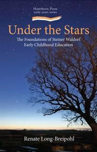 Under the Stars: Foundations of Steiner Early Childhood Education: Collected Essays