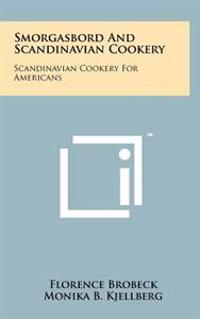 Smorgasbord and Scandinavian Cookery: Scandinavian Cookery for Americans