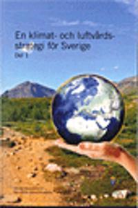 En klimat- och luftvårdsstrategi för Sverige. SOU 2016:47. Del 1 samt del 2 (bilaga med underlagsrapporter). : Slutbetänkande från Miljömålsberedningen