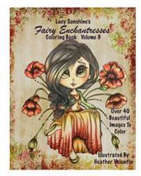 Lacy Sunshine's Fairy Enchantresses Coloring Book Volume 9: Magical Fairies