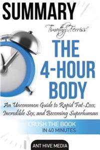 Timothy Ferriss' the 4-Hour Body: An Uncommon Guide to Rapid Fat-Loss, Incredible Sex, and Becoming Superhuman Summary
