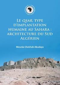 Le Qsar, Type D'Implantation Humaine Au Sahara: Architecture Du Sud Algerien