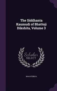 The Siddhanta Kaumudi of Bhattoji Dikshita, Volume 3