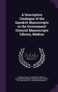 A Descriptive Catalogue of the Sanskrit Manuscripts in the Government Oriental Manuscripts Library, Madras