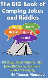 The Big Book of Campfire Jokes and Riddles: 140 Pages Filled with Over 500 Jokes and Riddles Related to Camping