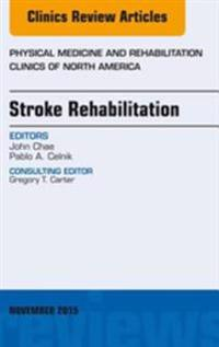 Stroke Rehabilitation, An Issue of Physical Medicine and Rehabilitation Clinics of North America 26-4, E-Book