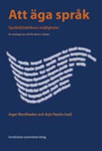 Att äga språk : språkdidaktikens möjligheter : en antologi om och för lärare i skolan