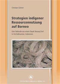 Strategien Indigener Ressourcennutzung Auf Borneo: Eine Fallstudie Aus Einem Dayak Benuaq Dorf in Ost-Kalimantan, Indonesien