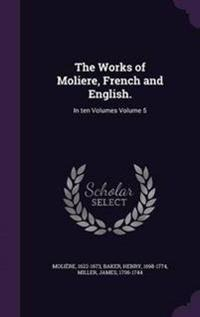The Works of Moliere, French and English.