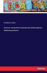 Die Kunst- Und Geschichts-Denkmaler Des Groherzogthums Mecklenburg-Schwerin
