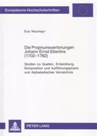 Die Propriumsvertonungen Johann Ernst Eberlins (1702-1762): Studien Zu Quellen, Entwicklung, Komposition Und Auffuehrungspraxis Und Alphabetisches Ver