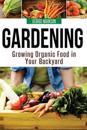 Gardening: Growing Organic Food in Your Backyard