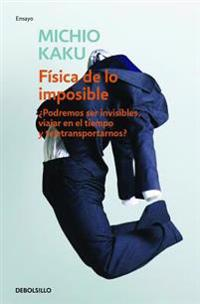 Fisica de Lo Imposible (Physics of the Impossible: A Scientific Exploration Into the World of Phasers Force Fields Teleportation and Time Travel)