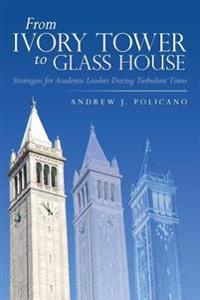From Ivory Tower to Glass House: Strategies for Academic Leaders During Turbulent Times