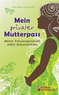 Mein Privater Mutterpass - Meine Schwangerschaft Selbst Dokumentiert
