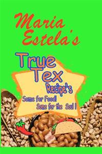 Maria Estela's True Tex Recipe's: Some for Food Some for the Soul!