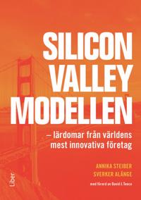 Silicon Valley-modellen : lärdomar från världens mest innovativa företag